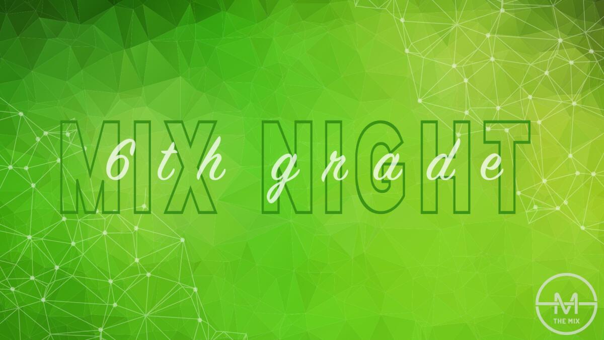 6th Grade MIX Night