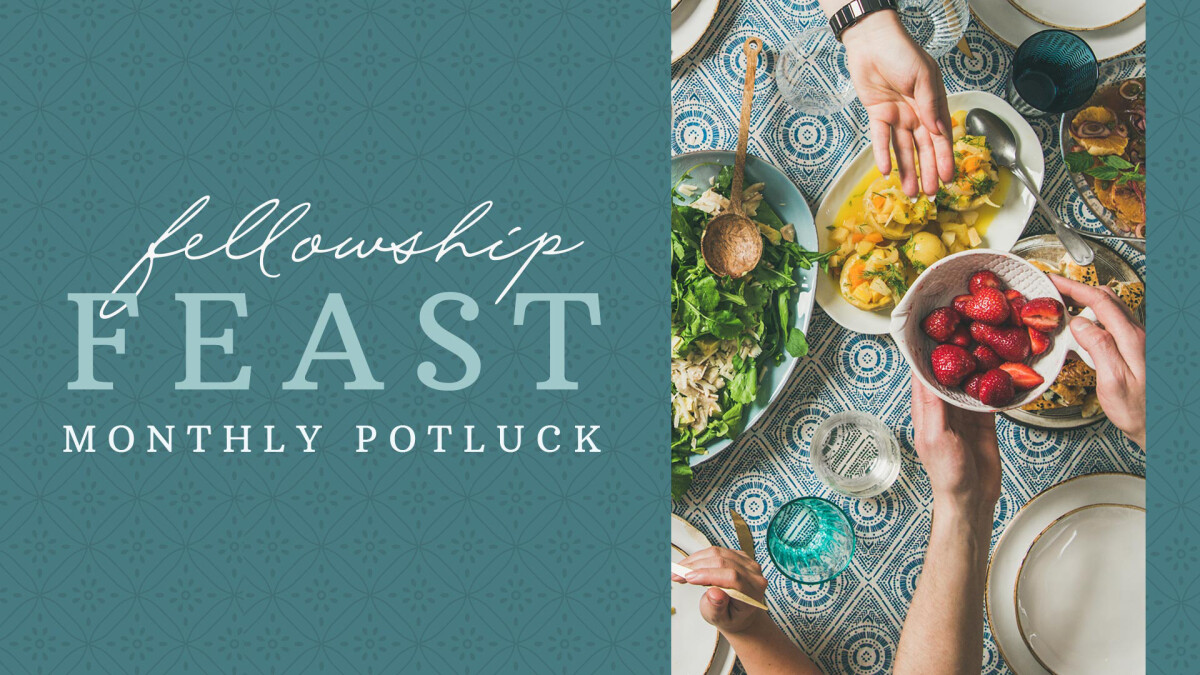 Fellowship Feast Monthly Potluck