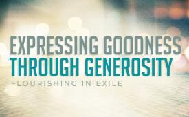 Expressing Goodness Through Generosity: Flourishing In Exile