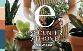 Encounter Magazine—Summer 2021